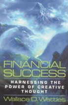 Financial Success: Harnessing the Power of Creative Thought by Wallace Wattles
