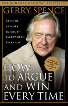 How to Argue and Win Every Time: At Home, At Work, In Court, Everywhere, Every Day by Jerry Spence