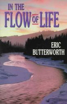 In the Flow of Life by Eric Butterworth