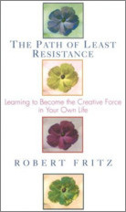 Path of Least Resistance: Learning to Become the Creative Force in Your Own Life by Robert Fritz