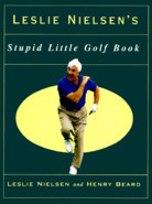Leslie Nielsen's Stupid Little Golf Book by Leslie Nielsen & Henry Beard