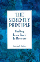 The Serenity Principle: Finding Inner Peace in Recovery by Joseph V. Bailey