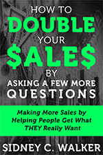 How to Double Your Sales by Asking a Few More Questions